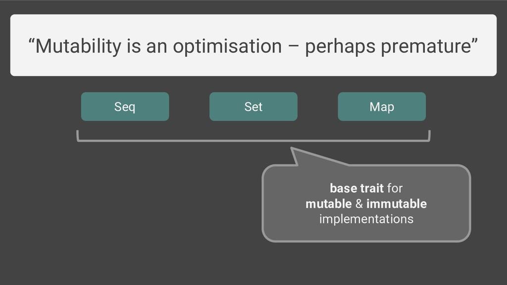 """Mutability is an optimisation – perhaps premat..."