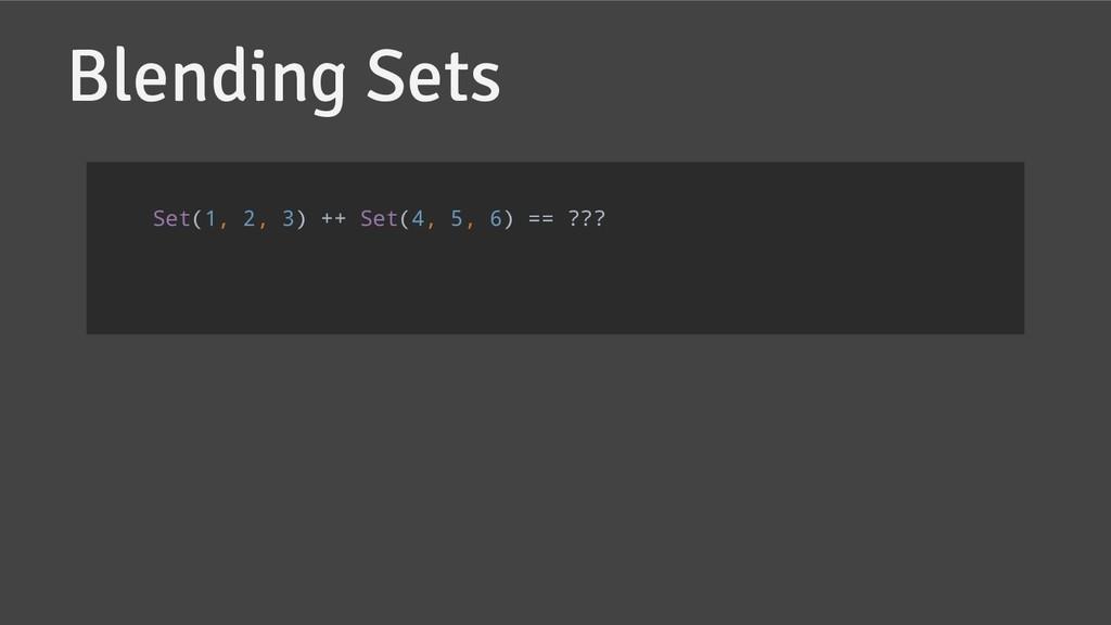 Blending Sets Set(1, 2, 3) ++ Set(4, 5, 6) == ?...