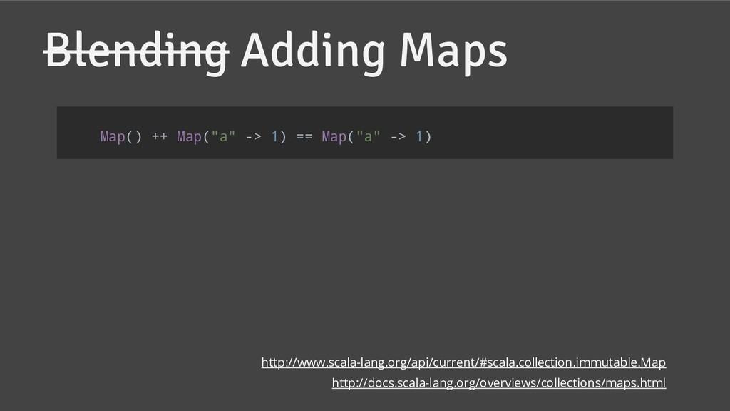 "Blending Adding Maps Map() ++ Map(""a"" -> 1) == ..."