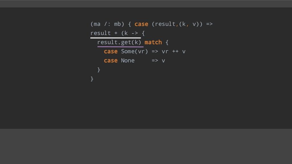 (ma /: mb) { case (result,(k, v)) => result + (...