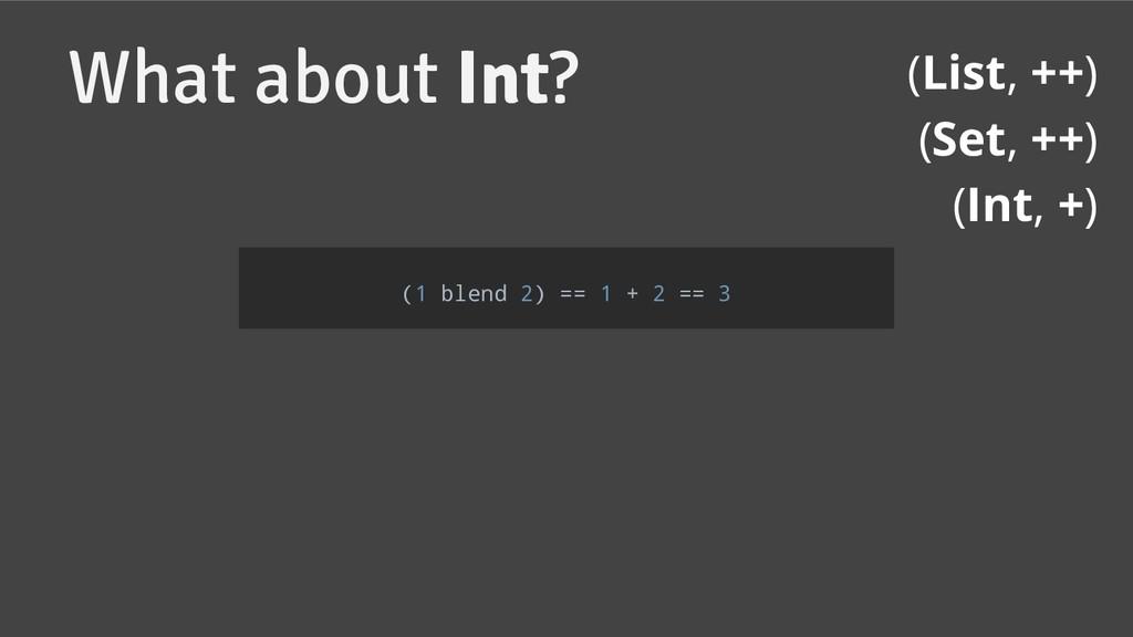 (List, ++) (Set, ++) (Int, +) (1 blend 2) == 1 ...