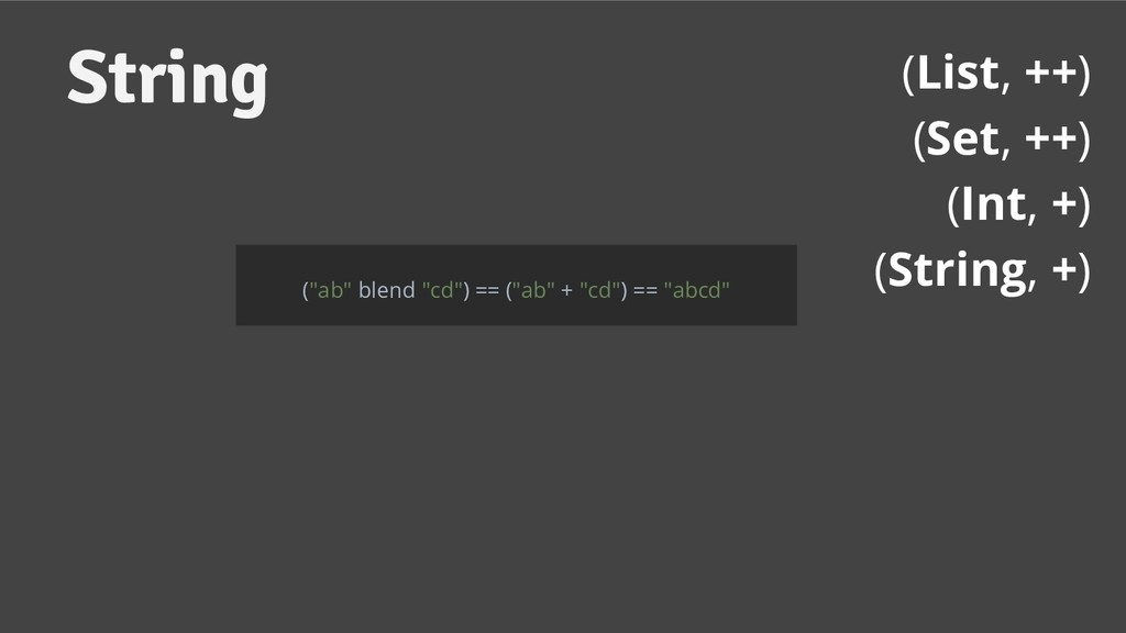 "(List, ++) (Set, ++) (Int, +) (String, +) (""ab""..."