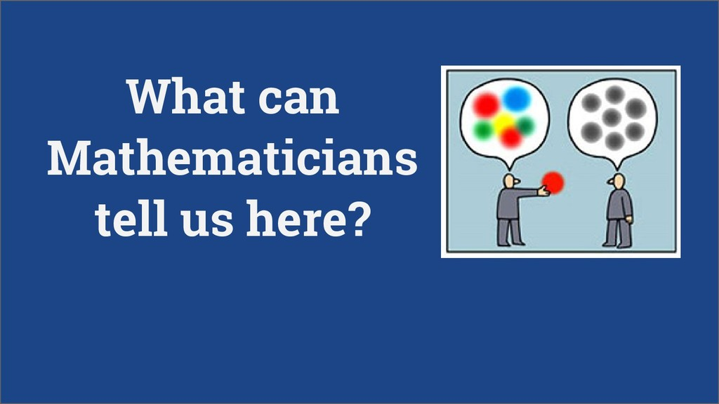 What can Mathematicians tell us here?