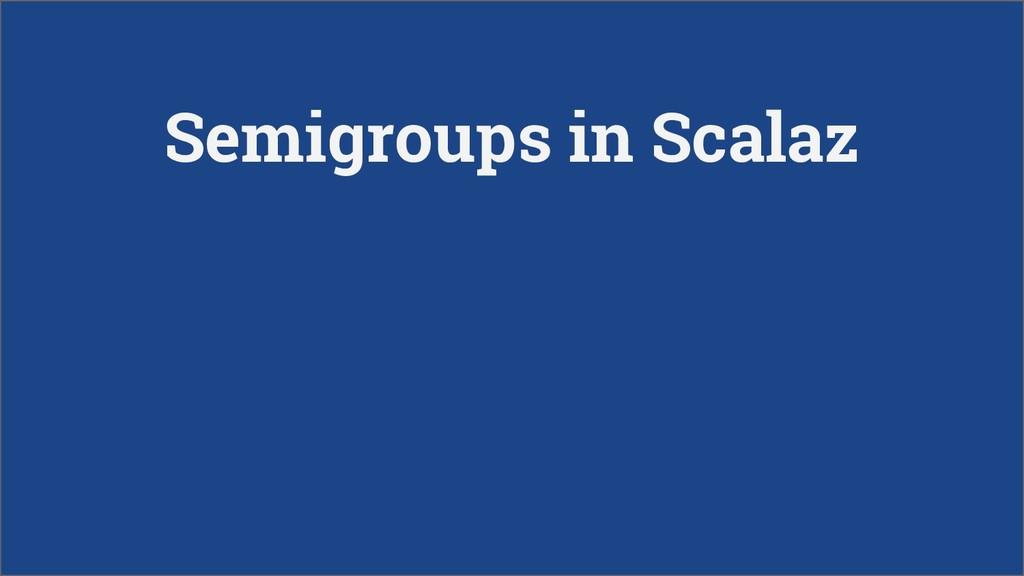 Semigroups in Scalaz