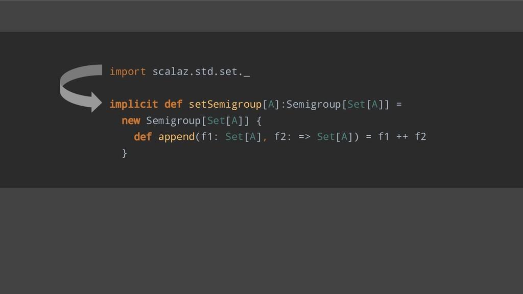 import scalaz.std.set._ implicit def setSemigro...