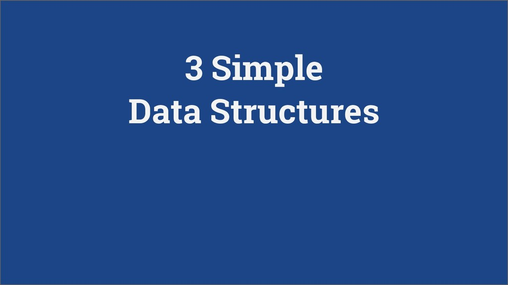 3 Simple Data Structures