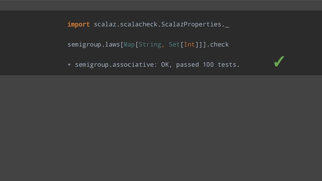 import scalaz.scalacheck.ScalazProperties._ sem...