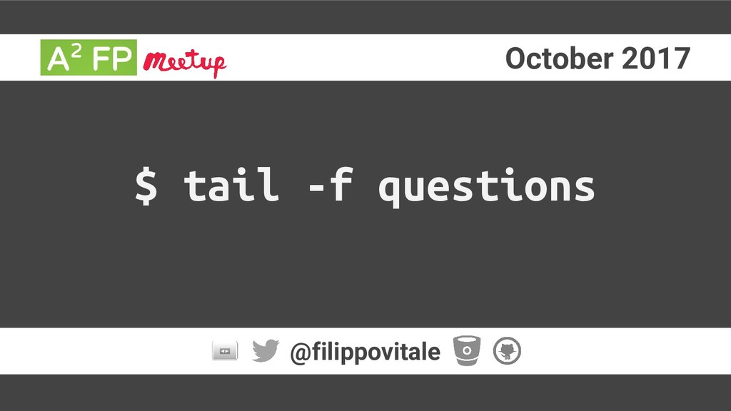 October 2017 @filippovitale $ tail -f questions