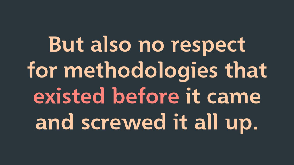 But also no respect for methodologies that exis...