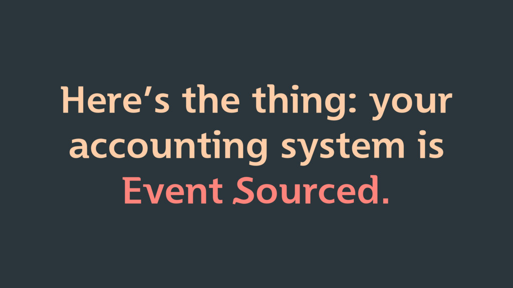 Here's the thing: your accounting system is Eve...