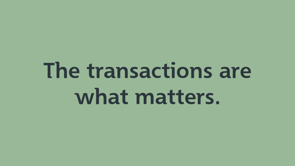 The transactions are what matters.