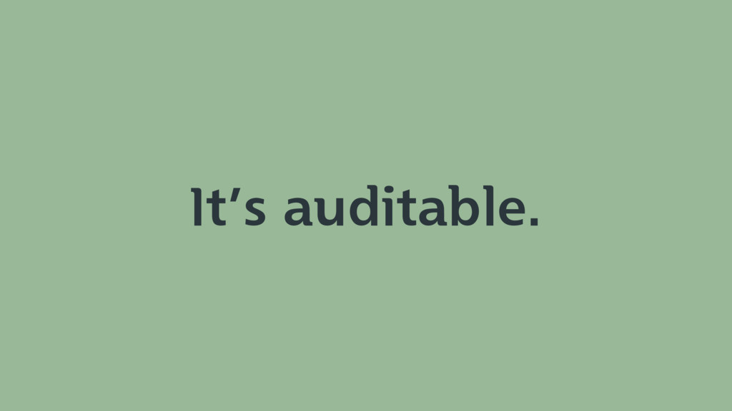 It's auditable.
