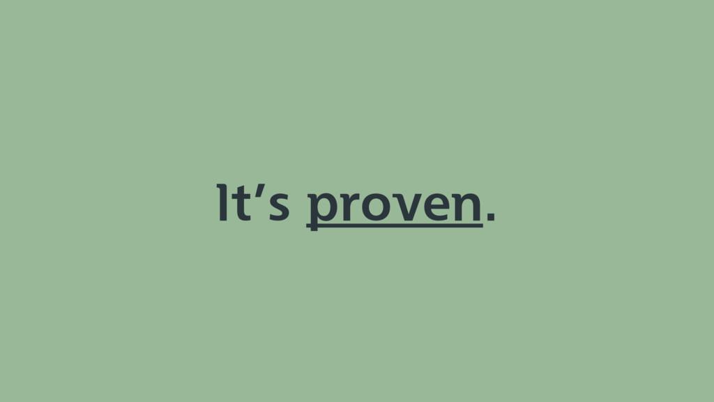It's proven.