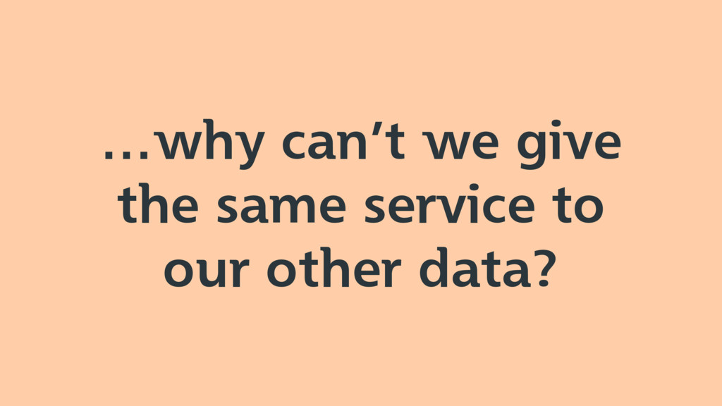 …why can't we give the same service to our othe...