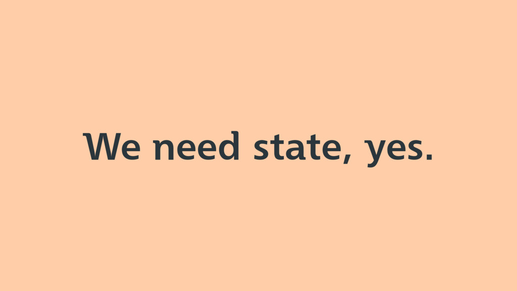 We need state, yes.