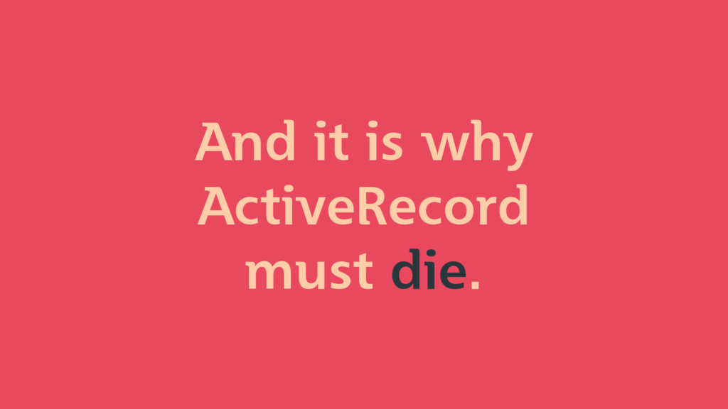 And it is why ActiveRecord must die.