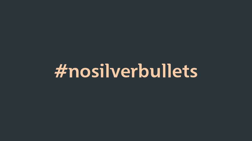 #nosilverbullets