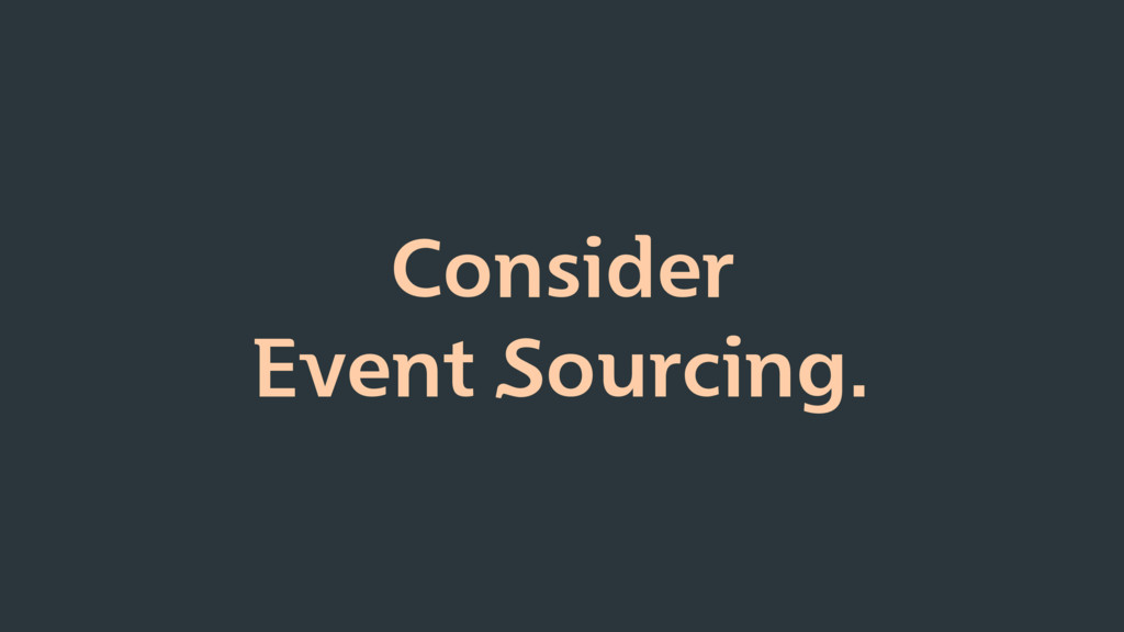 Consider Event Sourcing.