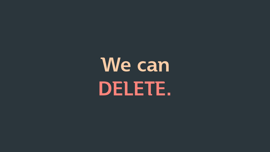 We can DELETE.