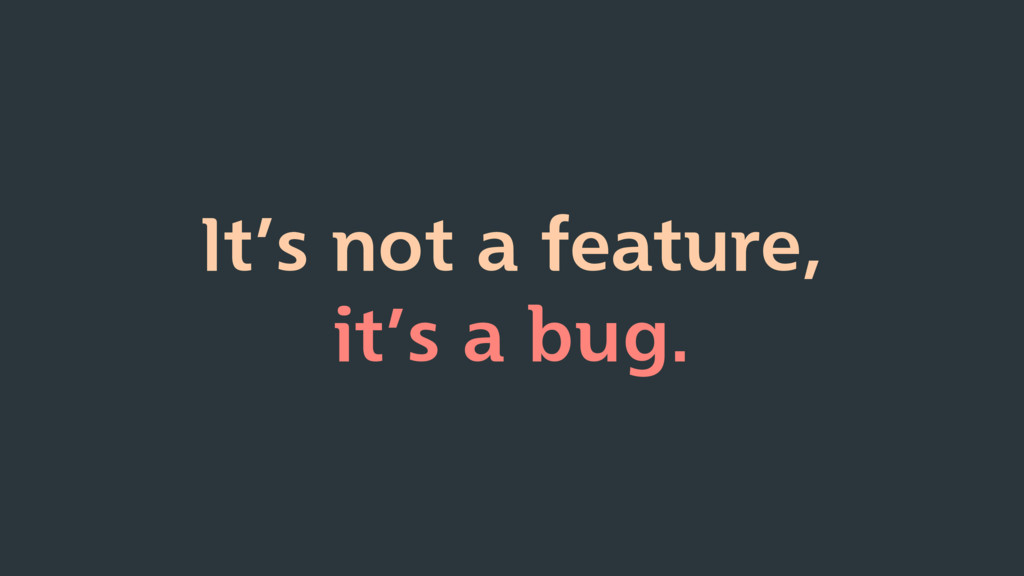 It's not a feature, it's a bug.