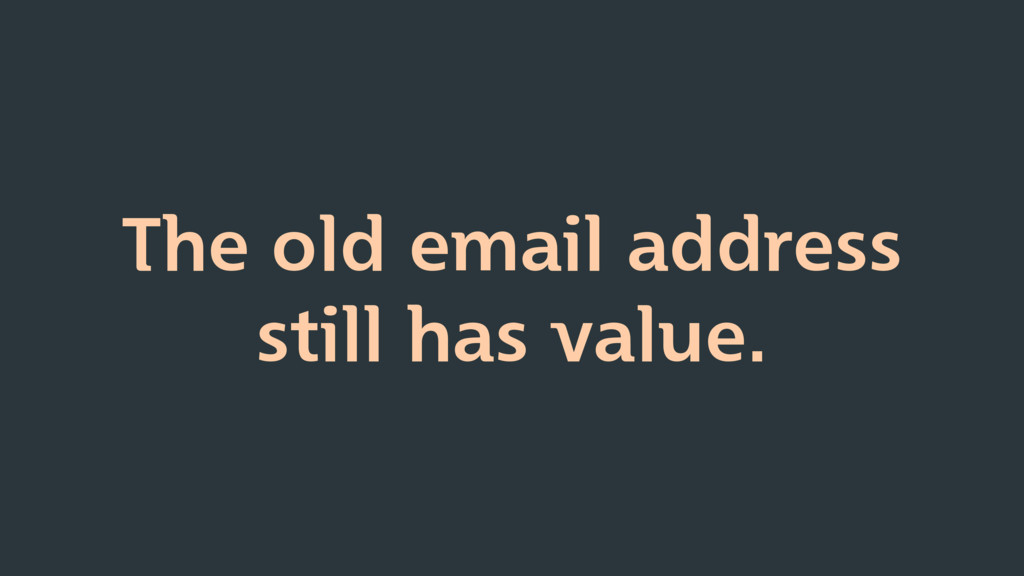 The old email address still has value.