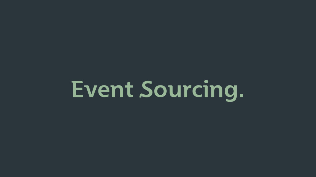 Event Sourcing.