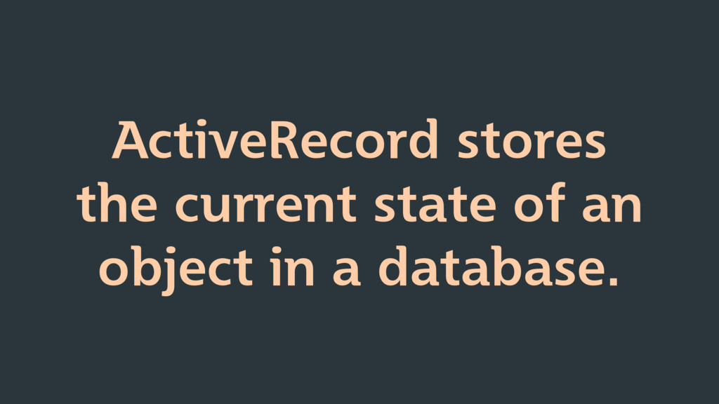ActiveRecord stores the current state of an obj...