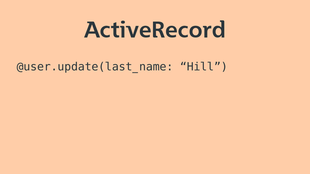 "ActiveRecord @user.update(last_name: ""Hill"")"