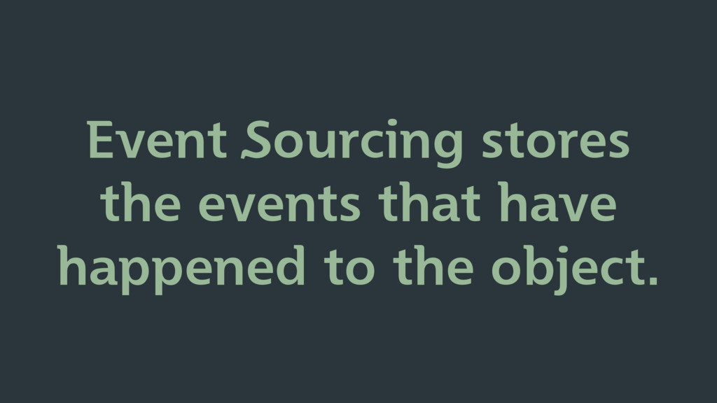 Event Sourcing stores the events that have happ...