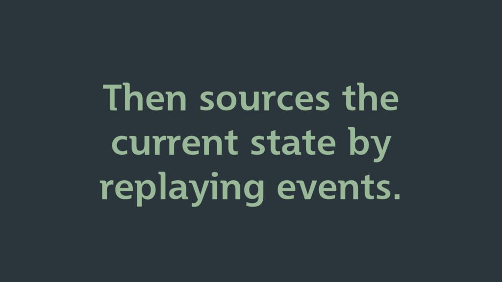 Then sources the current state by replaying eve...
