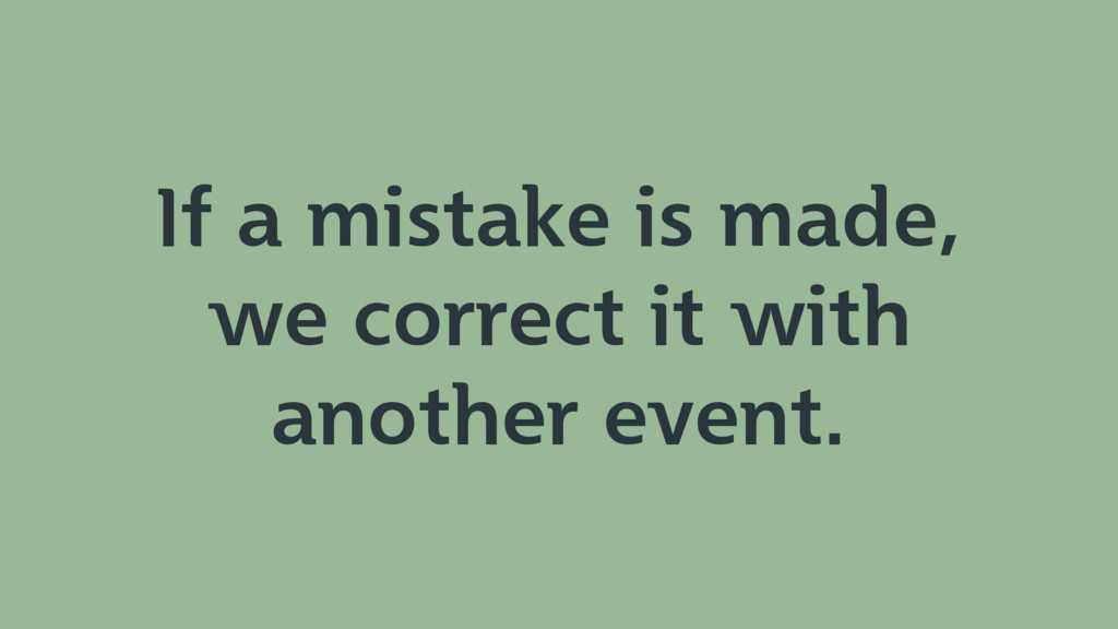 If a mistake is made, we correct it with anothe...