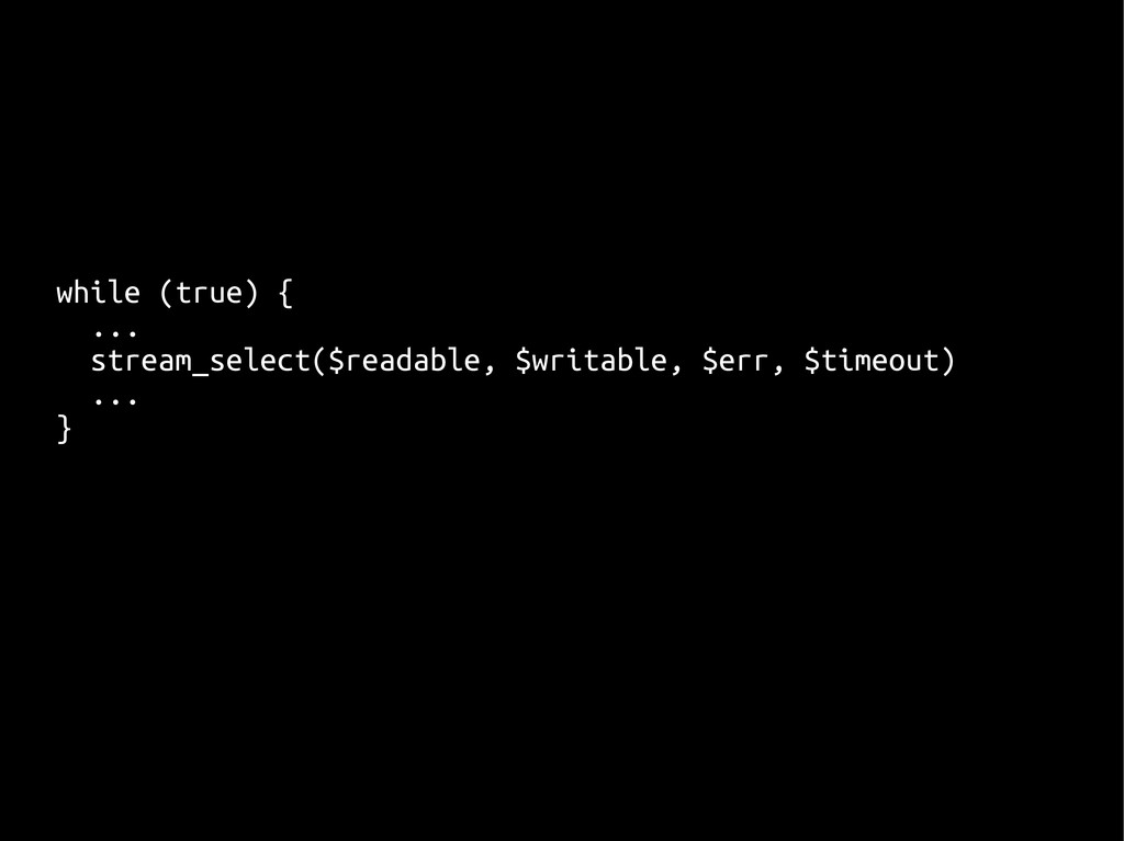 while (true) { ... stream_select($readable, $wr...