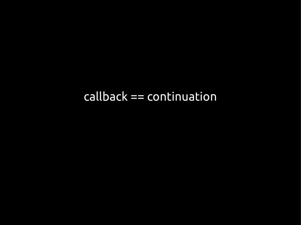 callback == continuation