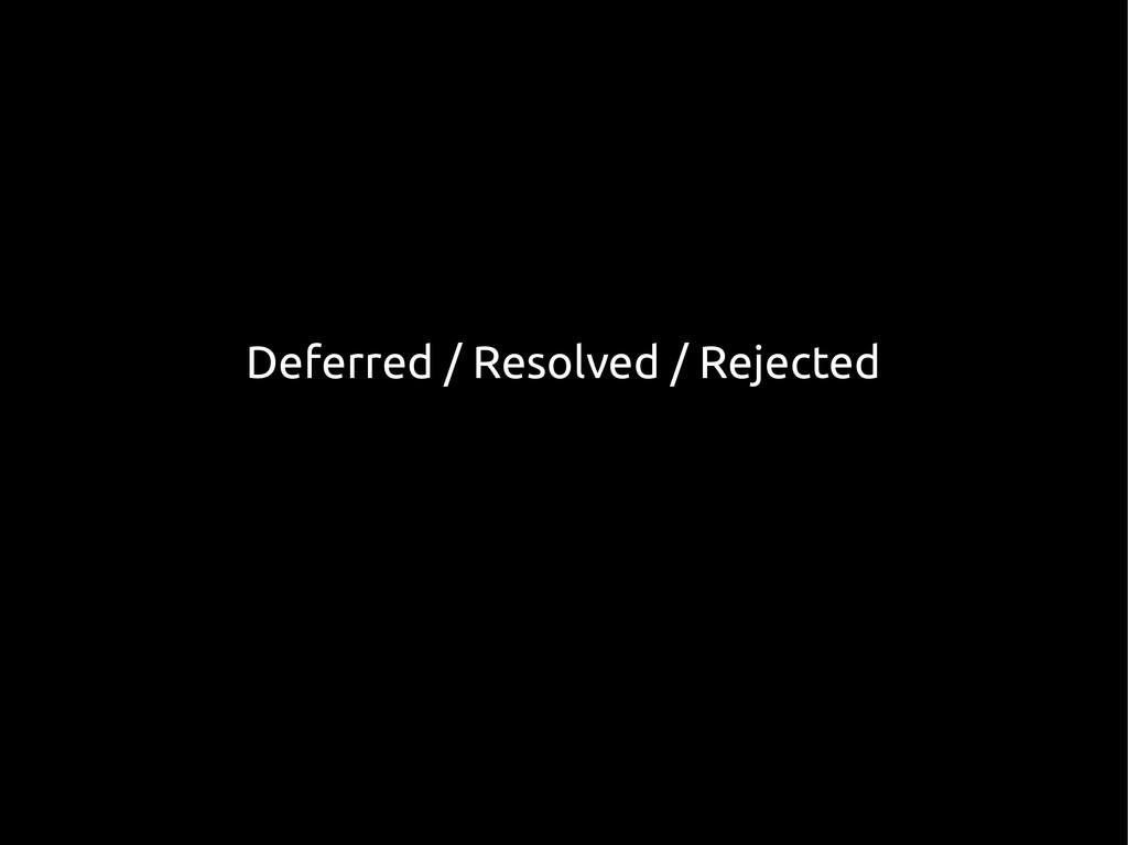 Deferred / Resolved / Rejected