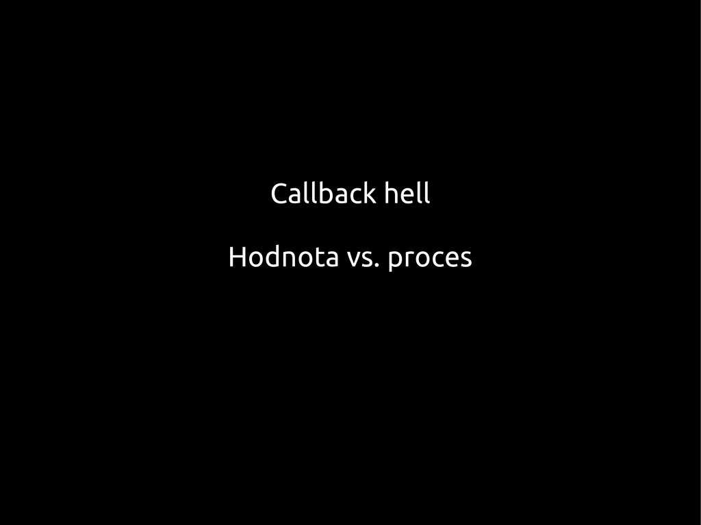 Callback hell Hodnota vs. proces