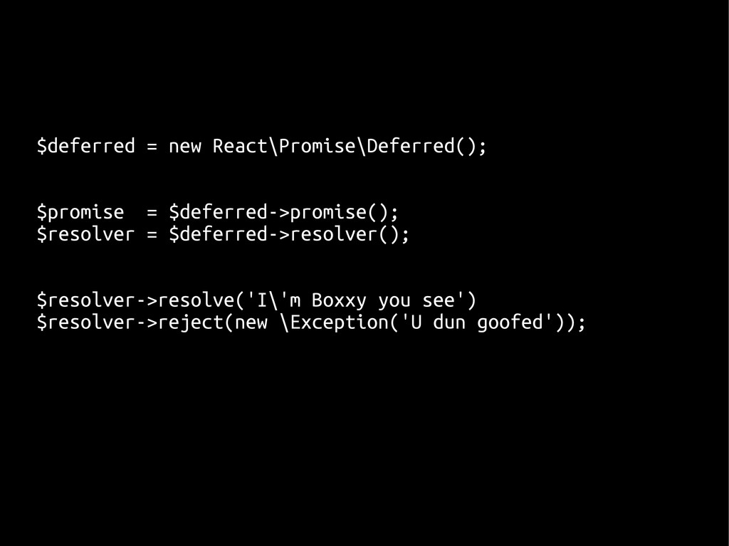 $deferred = new React\Promise\Deferred(); $prom...