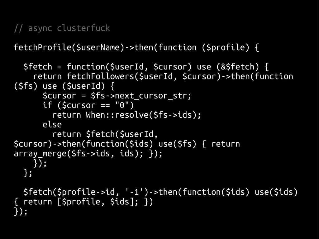 // async clusterfuck fetchProfile($userName)->t...