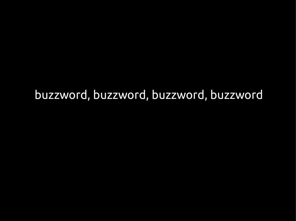 buzzword, buzzword, buzzword, buzzword