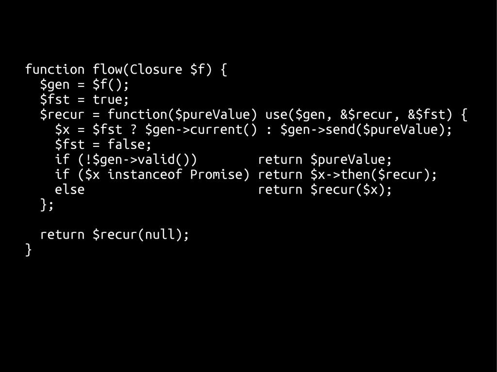 function flow(Closure $f) { $gen = $f(); $fst =...