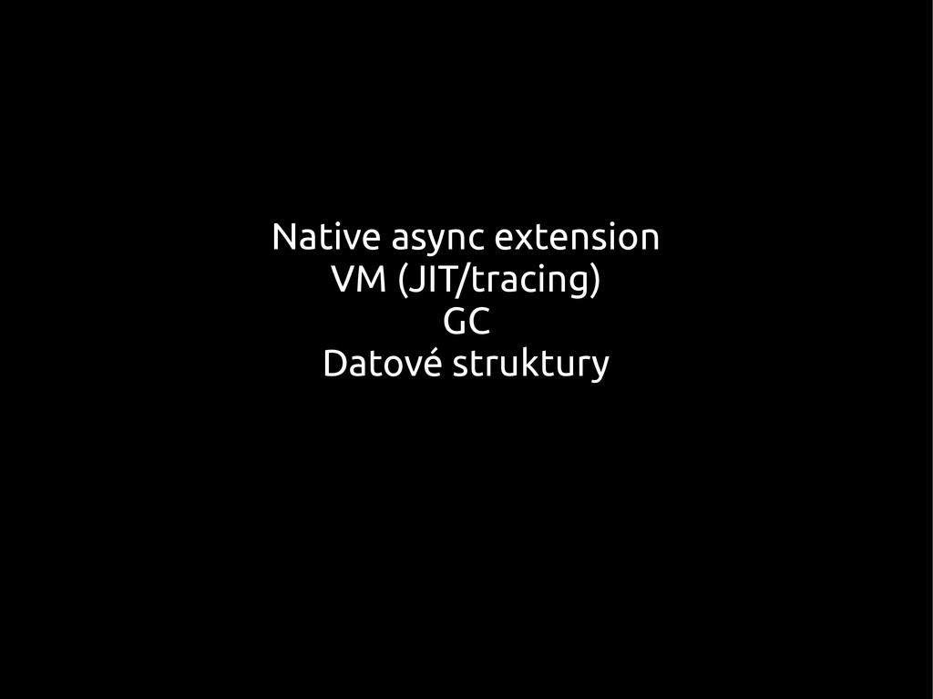 Native async extension VM (JIT/tracing) GC Dato...