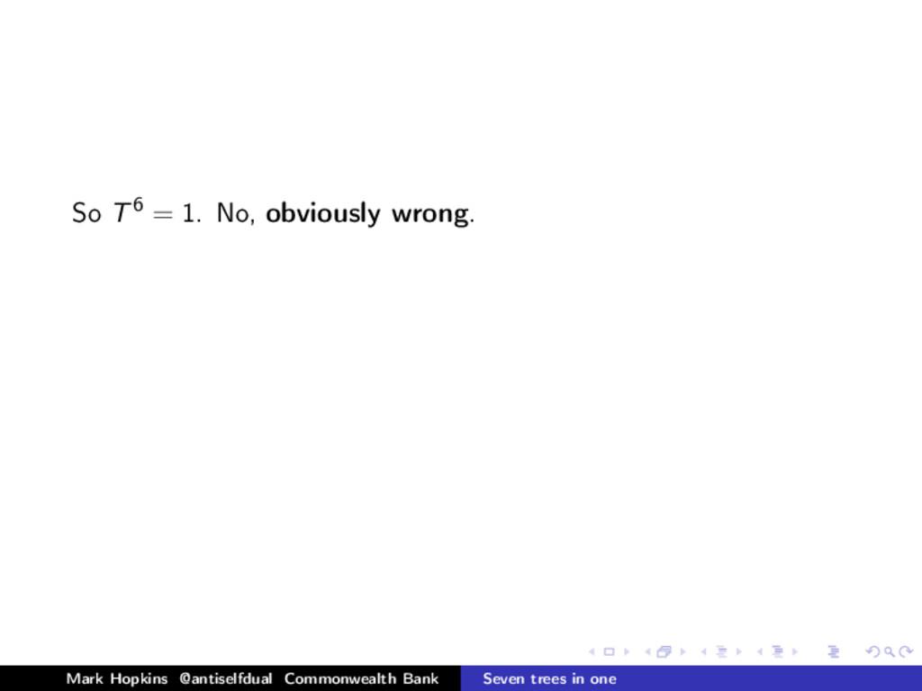 So T6 = 1. No, obviously wrong. Mark Hopkins @a...