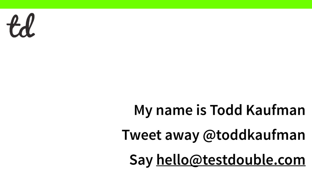 My name is Todd Kaufman Tweet away @toddkaufman...