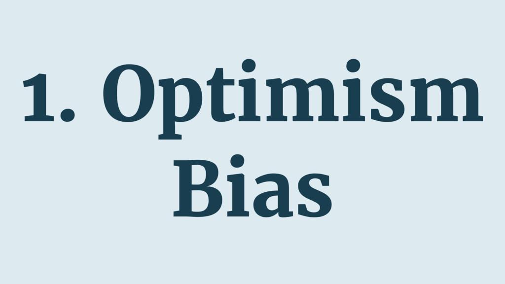 1. Optimism Bias