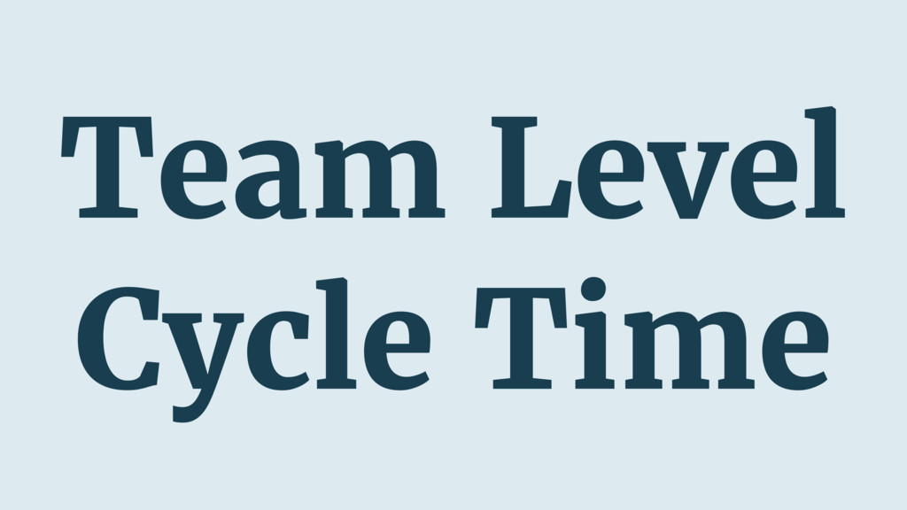 Team Level Cycle Time
