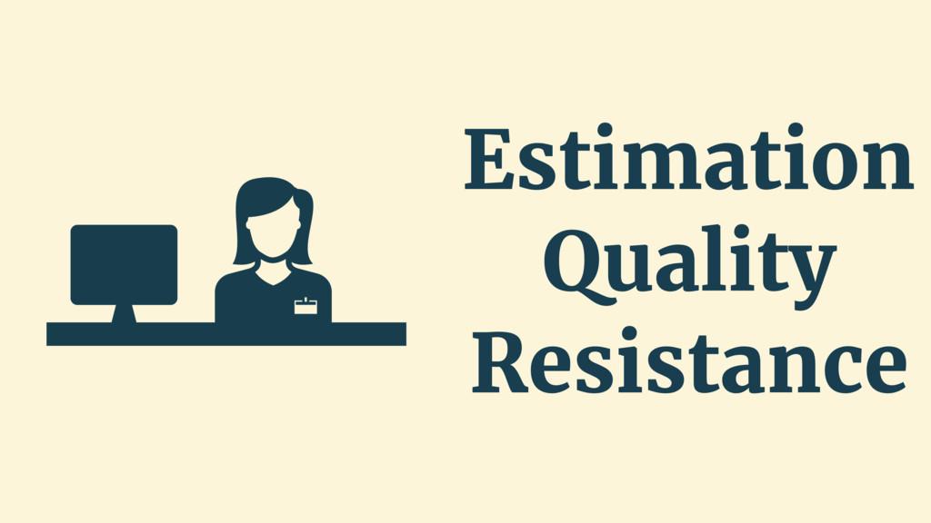 Estimation Quality Resistance
