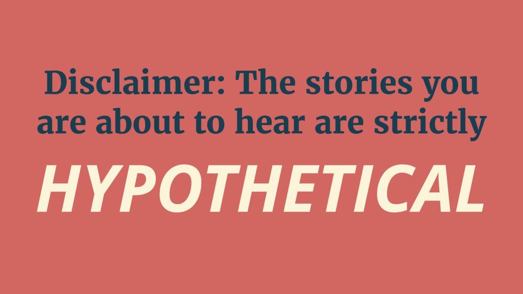 Disclaimer: The stories you are about to hear a...