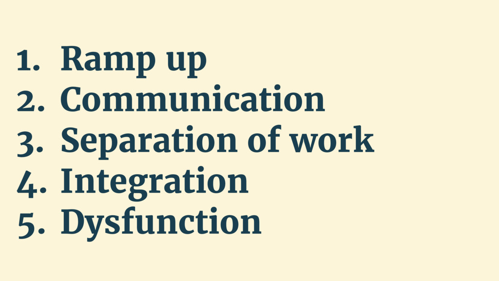 1. Ramp up 2. Communication 3. Separation of wo...