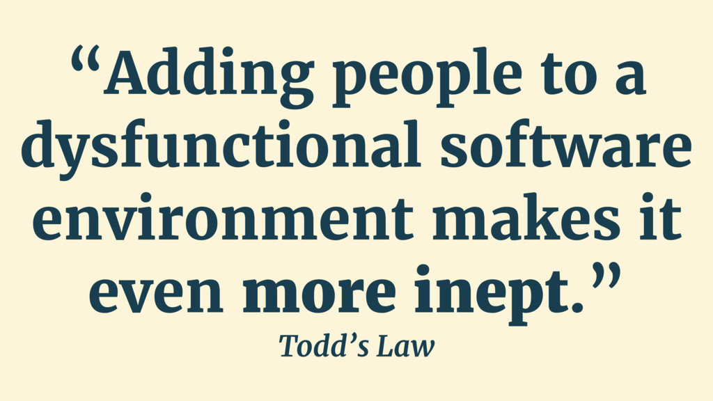 """""""Adding people to a dysfunctional software envi..."""