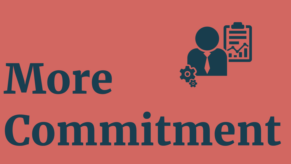 More Commitment