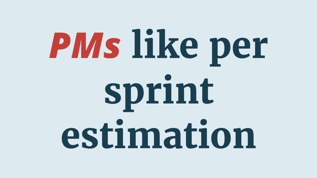 PMs like per sprint estimation